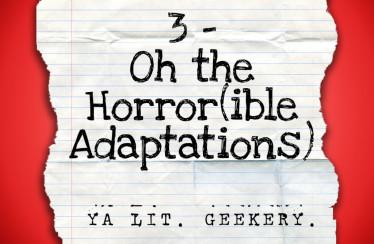 3- Oh the Horror(ible Adaptations)