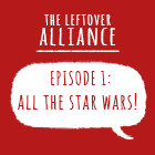 All of the Star Wars – Leftover Alliance